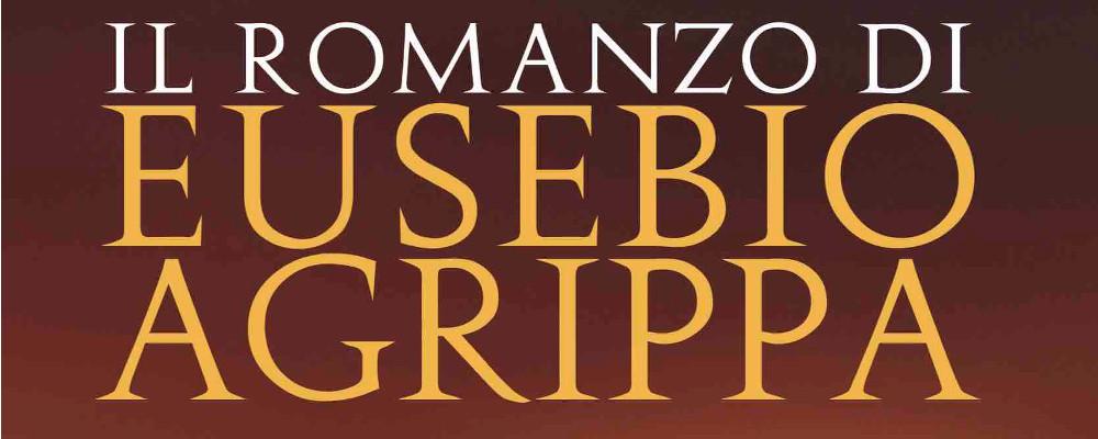 """EVENTO GRATUITO – PRESENTAZIONE DEL LIBRO DI DORA LIGUORI:""""Il romanzo di Eusebio Agrippa"""""""